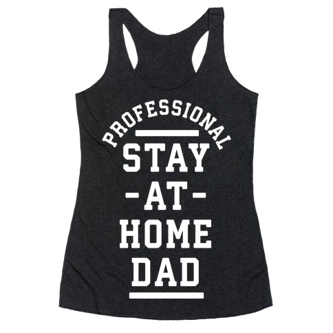 Professional Stay at Home Dad Racerback Tank Top