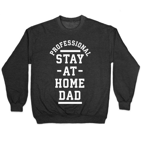 Professional Stay at Home Dad Pullover