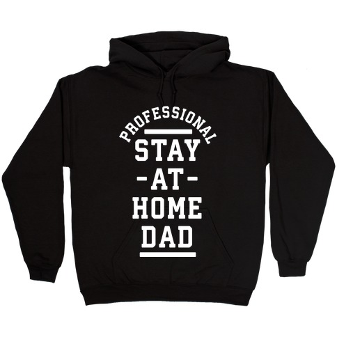 Professional Stay at Home Dad Hooded Sweatshirt