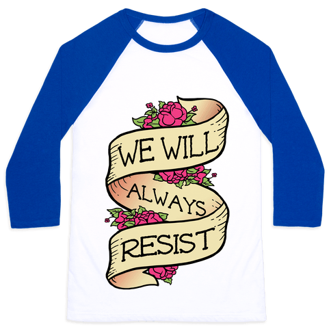 We Will Always Resist Baseball Tee