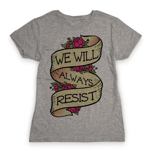 We Will Always Resist Womens T-Shirt