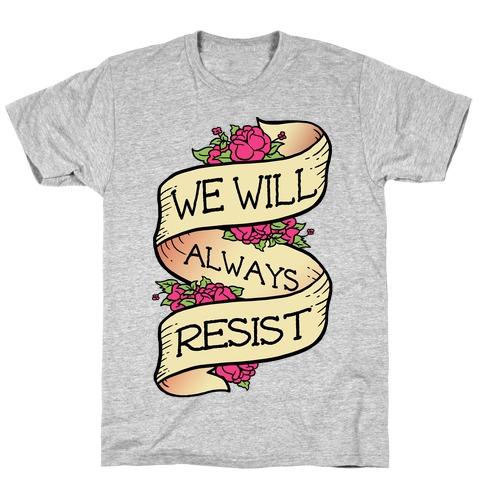 We Will Always Resist T-Shirt