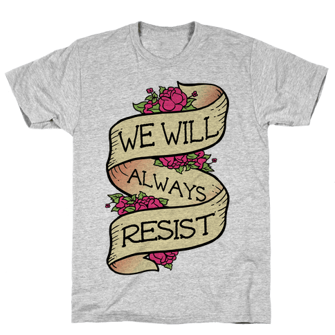 We Will Always Resist Mens T-Shirt