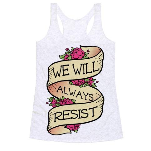 We Will Always Resist Racerback Tank Top