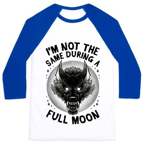 I'm Not The Same On A Full Moon Baseball Tee