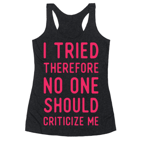 I Tried Therefore No One Should Criticize Me Racerback Tank Top