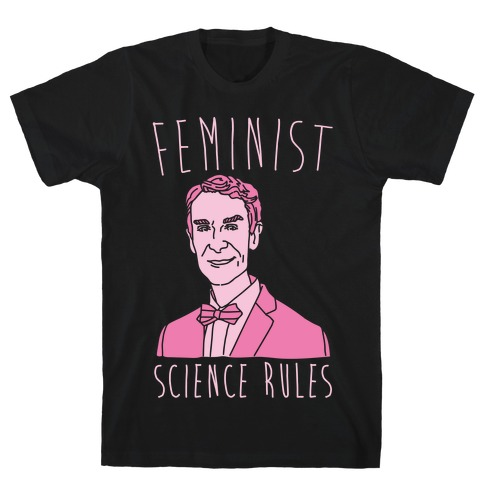 Feminist Science Rules Bill Nye Feminism Parody White Print T-Shirt