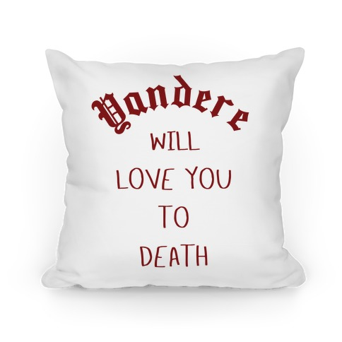 Yandere Will Love You To Death Pillow