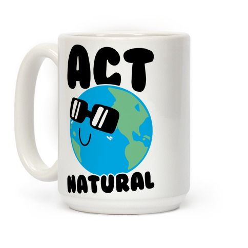 Act Natural Coffee Mug