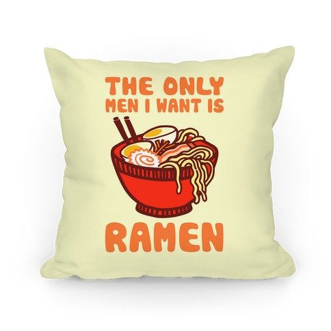 The Only Men I Want is Ramen Pillow
