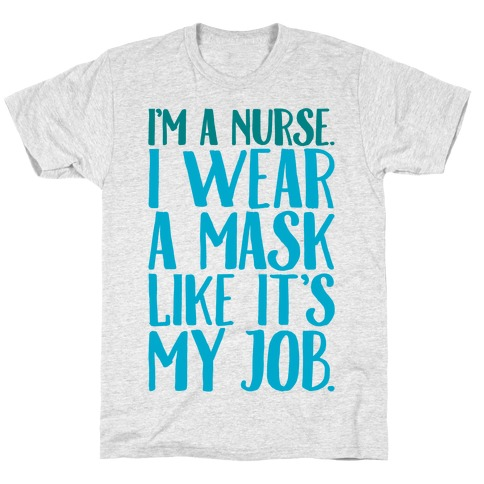 I'm A Nurse I Wear A Mask Like It's My Job T-Shirt