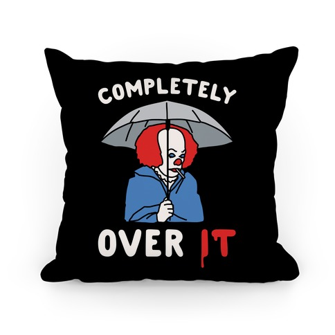 Completely Over It Parody Pillow