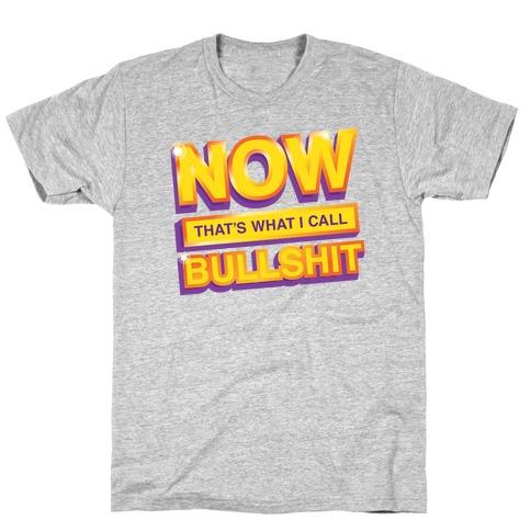 Now That's What I Call Bullshit T-Shirt