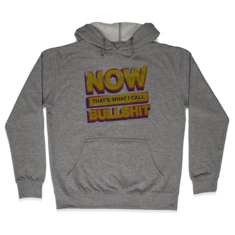 Now That's What I Call Bullshit Hooded Sweatshirt