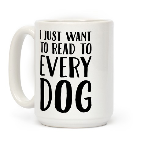 I Just Want To Read To Every Dog  Coffee Mug