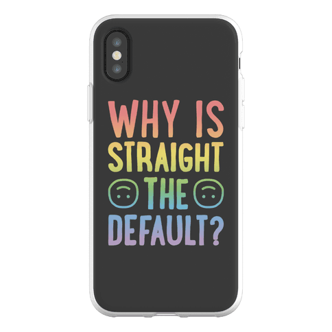 Why Is Straight The Default? Phone Flexi-Case