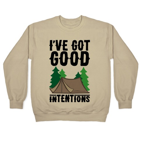 I've Got Good Intentions  Pullover