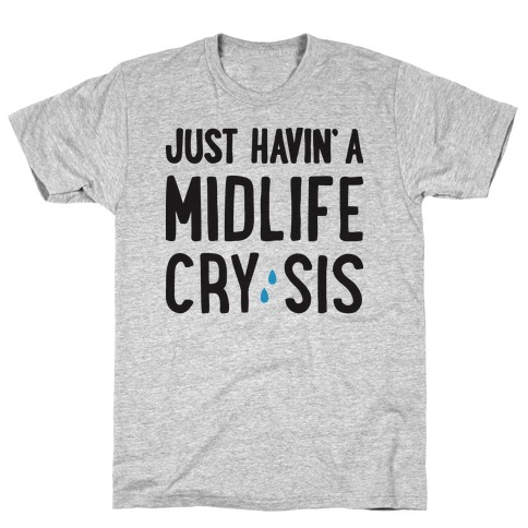 Just Havin' A Midlife Cry, Sis T-Shirt