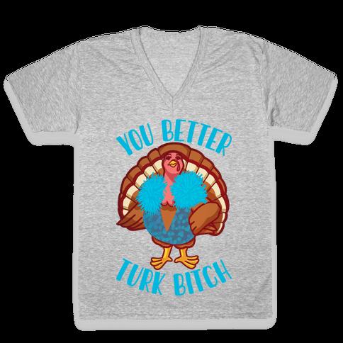 You Better Turk Bitch V-Neck Tee Shirt