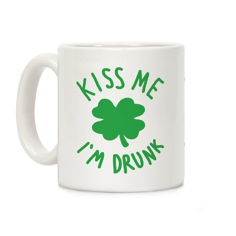 Kiss Me I'm Drunk Coffee Mug