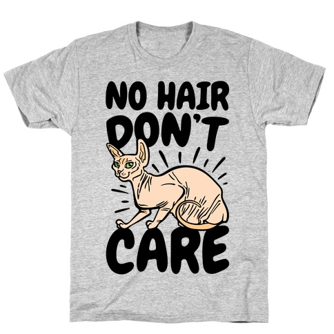 No Hair Don't Care Hairless Cat T-Shirt