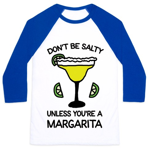 Don't Be Salty Unless You're A Margarita Baseball Tee