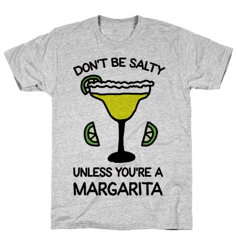 Don't Be Salty Unless You're A Margarita T-Shirt