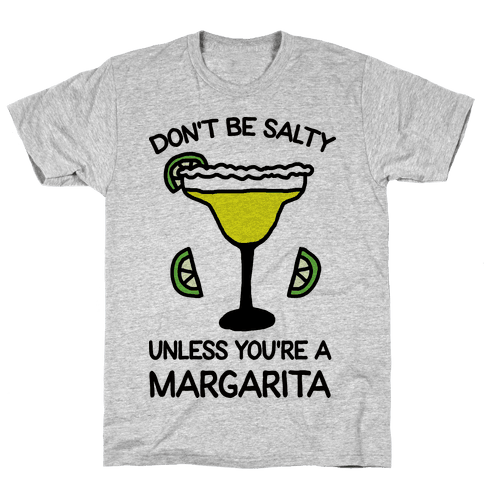 Don't Be Salty Unless You're A Margarita Mens T-Shirt