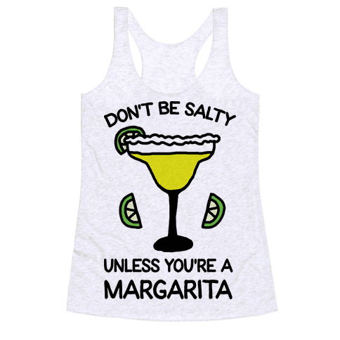 Don't Be Salty Unless You're A Margarita Racerback Tank Top