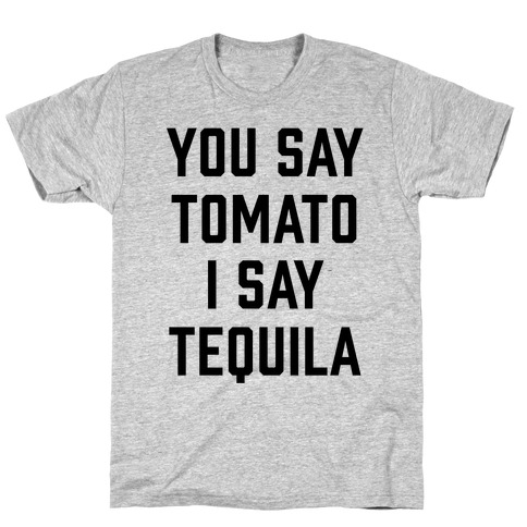 You Say Tomato I Say Tequila T-Shirt