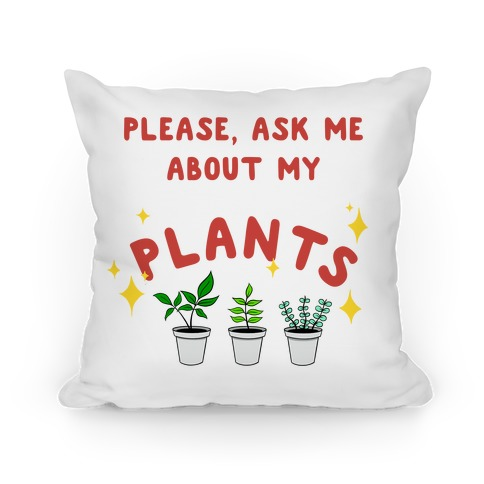 Please, Ask Me About My Plants Pillow