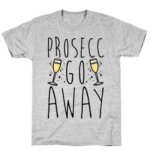 Prosecc Go Away  T-Shirt