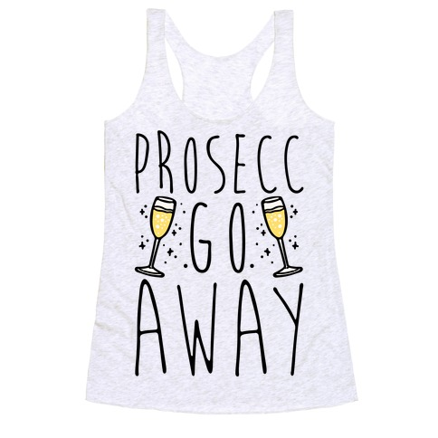 Prosecc Go Away  Racerback Tank Top