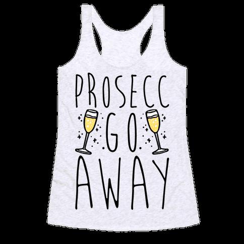 Prosecc Go Away  Racerback Tank Top