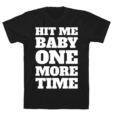 Hit Me Baby One More Time Mens T-Shirt