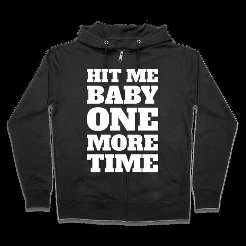 Hit Me Baby One More Time Zip Hoodie