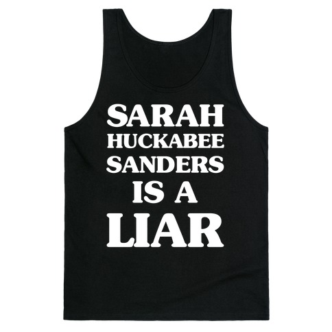 Sarah Huckabee Sanders Is A Liar Tank Top