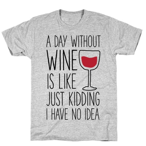A Day Without Wine T-Shirt