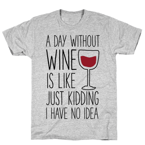 A Day Without Wine Mens T-Shirt