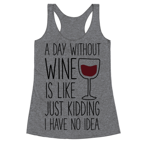A Day Without Wine Racerback Tank Top