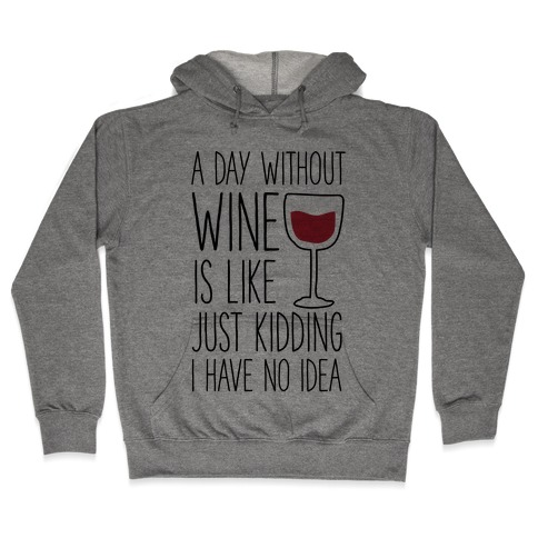 A Day Without Wine Hooded Sweatshirt