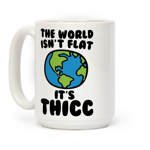 The World Isn't Flat It's Thicc Coffee Mug