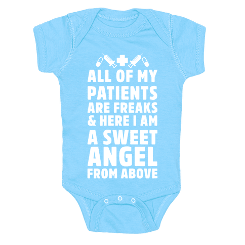All of My Patients are Freaks & Here I Am a Sweet Angel From Above Baby Onesy