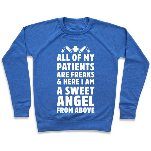 All of My Patients are Freaks & Here I Am a Sweet Angel From Above Pullover