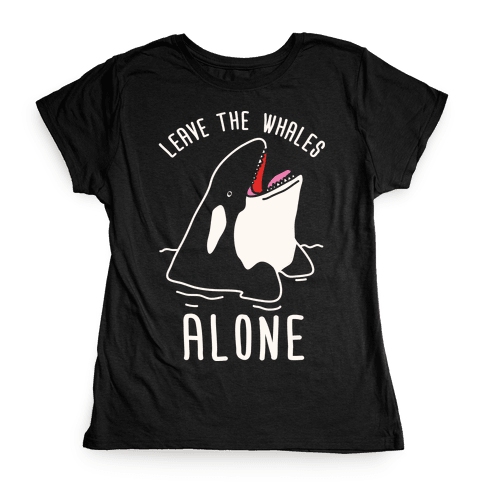 Leave The Whales Alone Womens T-Shirt