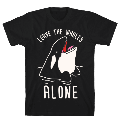 Leave The Whales Alone Mens T-Shirt