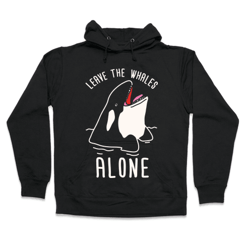 Leave The Whales Alone Hooded Sweatshirt