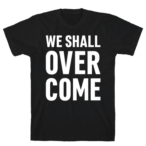 We Shall Overcome Mens T-Shirt