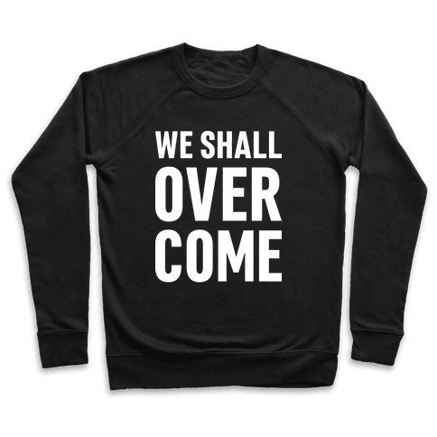 We Shall Overcome Pullover
