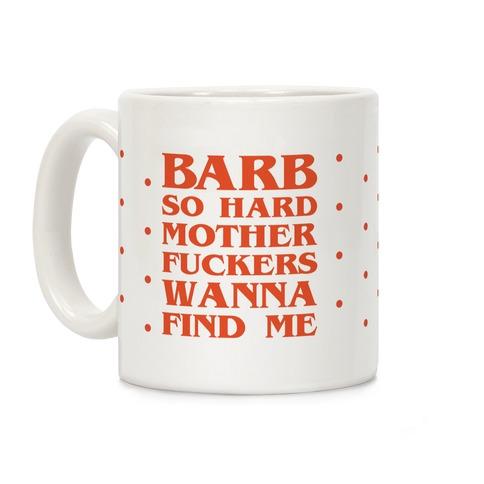 Barb So Hard Parody Coffee Mug
